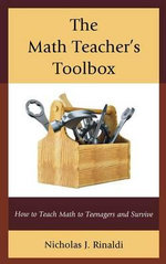 The Math Teacher's Toolbox : How to Teach Math to Teenagers and Survive - Nicholas J. Rinaldi