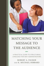 Matching Your Message to the Audience : A Practical Guide to Structuring Language for New Administrators - Robert A. Pauker