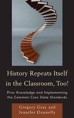 History Repeats Itself in the Classroom, Too! : Prior Knowledge and Implementing the Common Core State Standards - Gregory Gray