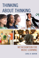 Thinking about Thinking : Metacognition for Music Learning - Carol Benton