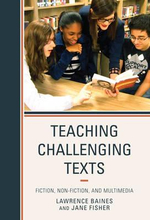 Teaching Challenging Texts : Fiction, Non-fiction, and Multimedia - Lawrence Baines