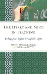 The Heart and Mind in Teaching : Pedagogical Styles through the Ages - Alyssa Magee Lowery