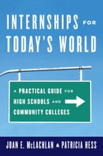 Internships for Today's World : A Practical Guide for High Schools and Community Colleges - Joan E. McLachlan