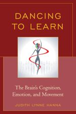 Dancing to Learn : The Brain's Cognition, Emotion, and Movement - Judith Lynne Hanna