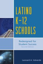 Latino K-12 Schools : Redesigned for Student Success - Leonard A. Valverde