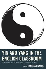 Yin and Yang in the English Classroom : Teaching with Popular Culture Texts