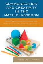 Communication and Creativity in the Math Classroom : Non-Traditional Activities and Strategies that Stress Life Skills - Nicholas J. Rinaldi