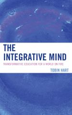The Integrative Mind : Transformative Education For a World On Fire - Tobin Hart