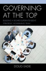 Governing at the Top : Building a Board-Superintendent Strategic Governing Team - Doug Eadie