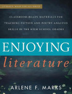 Enjoying Literature : Classroom Ready Materials for Teaching Fiction and Poetry Analysis Skills in the High School Grades - Arlene F. Marks