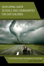Developing Safer Schools and Communities for Our Children : The Interdisciplinary Responsibility of Our Time - Betsy Gunzelmann