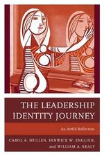 The Leadership Identity Journey : An Artful Reflection - Carol A. Mullen