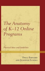The Anatomy of K-12 Online Programs : Practical Ideas and Guidelines - Douglas P. Barnard