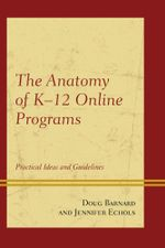 The Anatomy of K-12 Online Programs : Practical Ideas and Guidelines - Doug Barnard