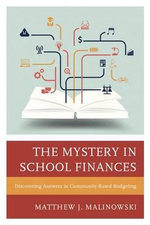The Mystery in School Finances : Discovering Answers in Community-Based Budgeting - Matthew Malinowski