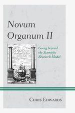 Novum Organum II : Going Beyond the Scientific Research Model - Chris Edwards