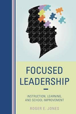 Focused Leadership : Instruction, Learning, and School Improvement - Roger E. Jones