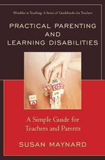 Practical Parenting and Learning Disabilities : A Simple Guide for Teachers and Parents - Susan Maynard