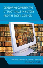 Developing Quantitative Literacy Skills in History and the Social Sciences : A Web-Based Common Core Standards Approach - Kathleen W. Craver