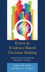 Errors in Evidence-Based Decision Making : Improving and Applying Research Literacy - Robert W. Janke