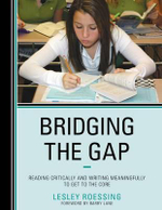 Bridging the Gap : Reading Critically and Writing Meaningfully to Get to the Core - Lesley Roessing