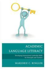 Academic Language Literacy : Developing Instructional Leadership Skills for Principals and Teachers - Marjorie C. Ringler