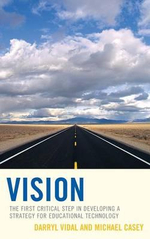 A Vision : The First Critical Step in Developing a Strategy for Educational Technology - Darryl Vidal
