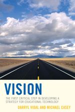 Vision : The First Critical Step in Developing a Strategy for Educational Technology - Darryl Vidal
