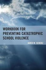 Workbook for Preventing Catastrophic School Violence - Jared M. Scherz