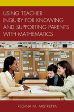 Using Teacher Inquiry for Knowing and Supporting Parents with Mathematics - Regina M. Mistretta
