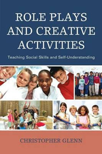 Role Plays and Creative Activities : Teaching Social Skills and Self-Understanding - Christopher Glenn