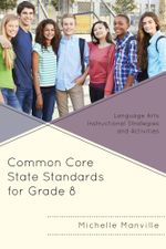 Common Core State Standards for Grade 8 : Language Arts Instructional Strategies and Activities - Michelle Manville