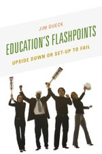 Education's Flashpoints : Upside Down or Set-Up to Fail - Jim Dueck