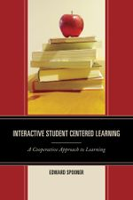 Interactive Student Centered Learning : A Cooperative Approach to Learning - Edward Spooner