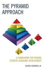 The Pyramid Approach : A Framework for Raising Student Academic Achievement - George Woodrow, Jr.