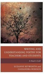 Writing and Understanding Poetry for Teachers and Students : A Heart's Craft - Suzanne Keyworth