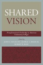 Shared Vision : Transformational Leadership in American Community Colleges - John E. Roueche