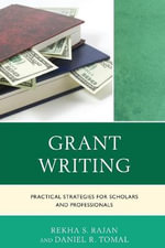 Grant Writing : Practical Strategies for Scholars and Professionals - Rekha S. Rajan