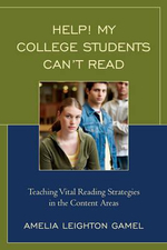 Help! My College Students Can't Read : Teaching Vital Reading Strategies in the Content Areas - Amelia Leighton Gamel