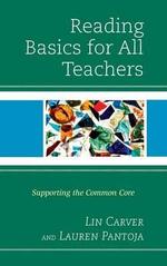 Reading Basics for All Teachers : Supporting the Common Rore - Melinda Carver