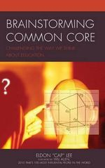 Brainstorming Common Core : Challenging the Way We Think About Education - Eldon Lee