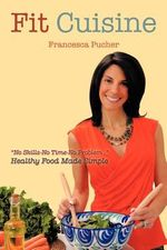 Fit Cuisine : Healthy Food Made Simple - Francesca Pucher