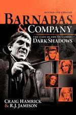 Barnabas & Company : The Cast of the TV Classic Dark Shadows - Craig Hamrick