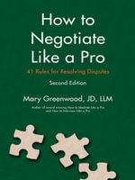 How to Negotiate Like a Pro : Forty-One Rules for Resolving Disputes - Mary Greenwood