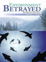 Environment Betrayed : The Abuse of a Just Cause - Edward C. Krug