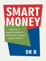 Smart Money : WHAT IS IT.... WHERE TO FIND IT.... AND HOW TO MAKE MONEY WITH IT - Dr B