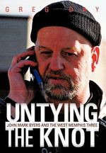 Untying the Knot : John Mark Byers and the West Memphis Three - Greg Day