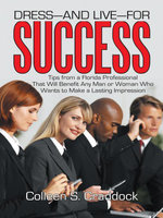 DRESS-AND LIVE-FOR SUCCESS : Tips from a Florida Professional That Will Benefit Any Man or Woman Who Wants to Make a Lasting Impression - Colleen S. Craddock