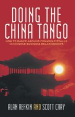 Doing the China Tango : How to Dance around Common Pitfalls in Chinese Business Relationships - Alan Refkin