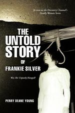 The Untold Story of Frankie Silver : Was She Unjustly Hanged? - Perry Deane Young